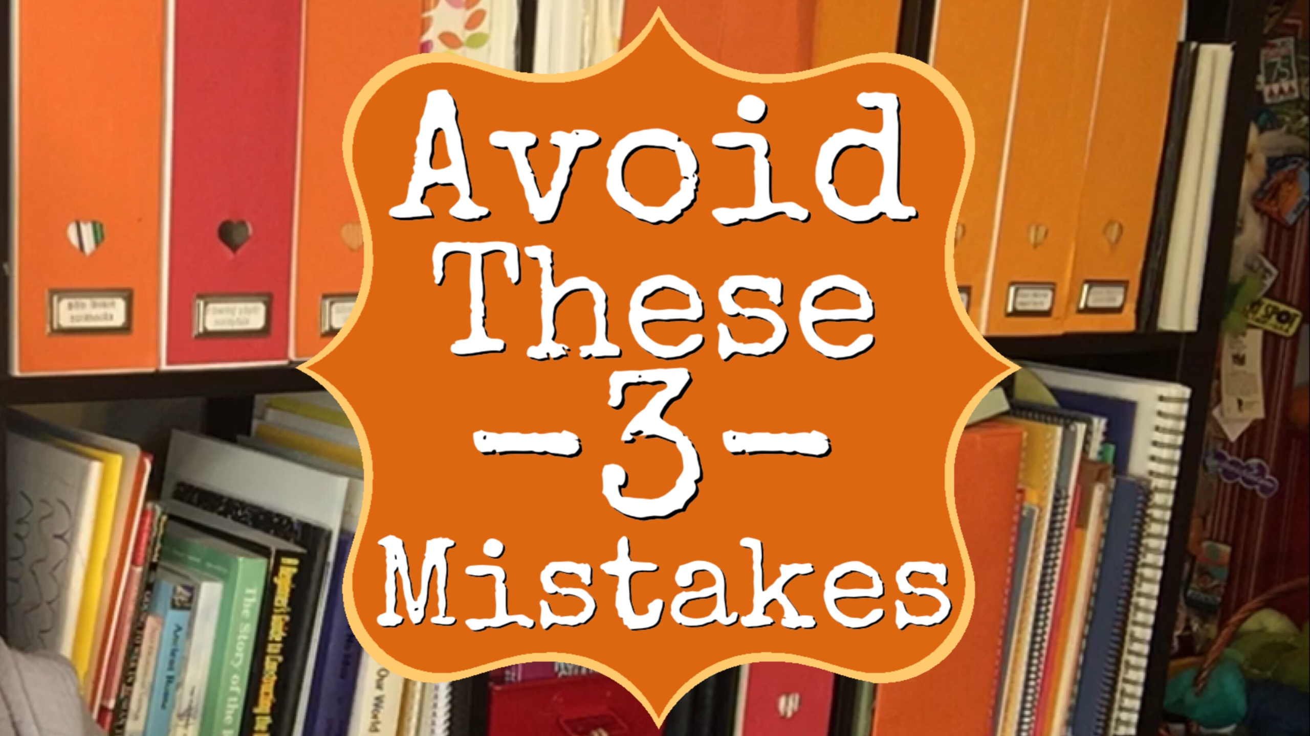 3 HOMESCHOOLING MISTAKES I EXPERIENCED